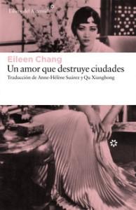 eileen-chang_un-amor-que-destruye-ciudades